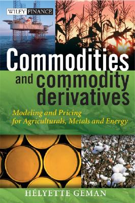 Commodities and Commodity Derivatives: Modeling and Pricing for Agriculturals, Metals and Energy - Geman, Helyette, Professor