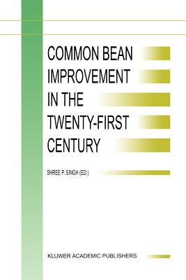Common Bean Improvement in the Twenty-First Century - Singh, S. P. (Editor)