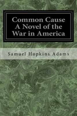 Common Cause a Novel of the War in America - Adams, Samuel Hopkins