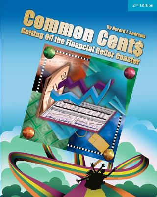 Common Cent$: Getting Off the Financial Roller Coaster - Andrews, Gerard J