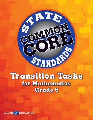 Common Core State Standards Transition Tasks for Mathematics, Grade 6 - Walch Education (Creator)