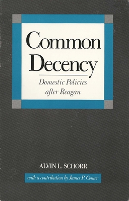 Common Decency: Domestic Policies After Reagan - Schorr, Alvin L, and Comer, James, Dr., MD