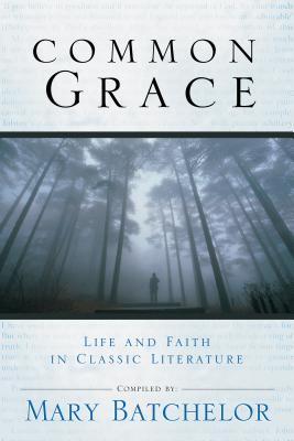 Common Grace: Life and Faith in Classic Literature - Batchelor, Mary (Compiled by)