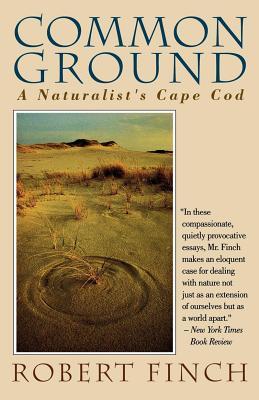 Common Ground: A Naturalist's Cape Cod - Finch, Robert