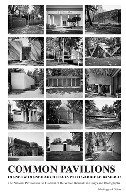 Common Pavilions: The National Pavilions in the Giardini of the Venice Biennale in Essays and Photographs - Diener & Diener
