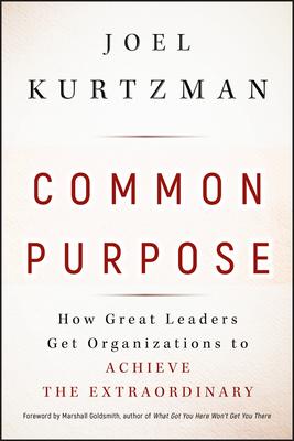 Common Purpose - Kurtzman, Joel, and Goldsmith, Marshall (Foreword by)
