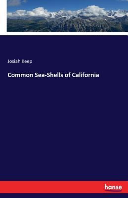 Common Sea-Shells of California - Keep, Josiah