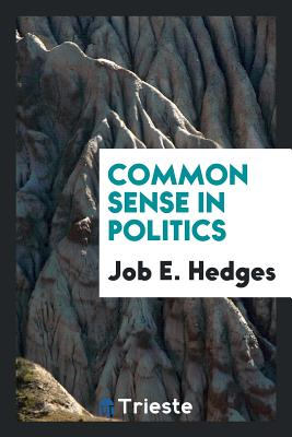 Common Sense in Politics - Hedges, Job E