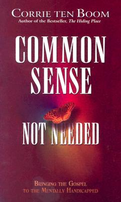 Common Sense Not Needed: Bringing the Gospel to the Mentally Handicapped - Ten Boom, Corrie