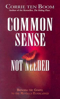 Common Sense Not Needed: Bringing the Gospel to the Mentally Handicapped - Ten Boom, Corrie