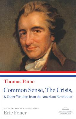 Common Sense, the Crisis, & Other Writings from the American Revolution: A Library of America Paperback Classic - Paine, Thomas, and Foner, Eric (Introduction by)