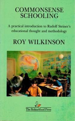 Commonsense schooling : based on the indications of Rudolf Steiner - Wilkinson, Roy