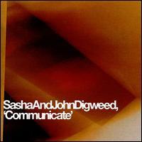 Communicate - Sasha! & John Digweed