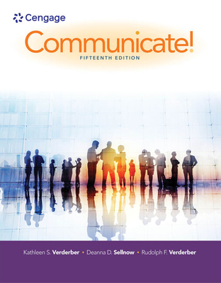 Communicate! - Verderber, Rudolph, and Verderber, Kathleen, and Sellnow, Deanna