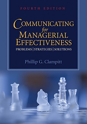 Communicating for Managerial Effectiveness: Problems/Strategies/Solutions - Clampitt, Phillip G, Professor, PH.D.