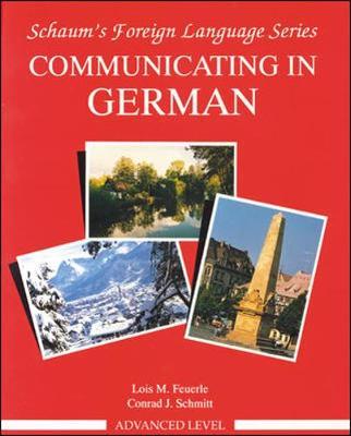 Communicating in German, Advanced Level - Feuerle, Lois M, Ph.D., and Schmitt, Conrad J, Ph.D.