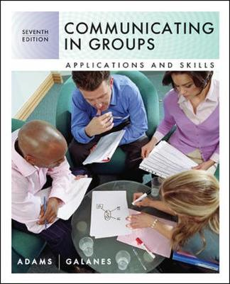 Communicating in Groups: Applications and Skills - Adams, Katherine L, and Galanes, Gloria J