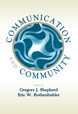 Communication and Community - Shepherd, Gregory J, Dean (Editor), and Rothenbuhler, Eric W, Dr. (Editor)