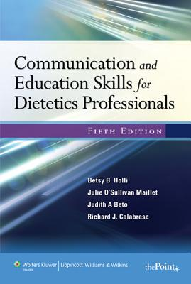 Communication and Education Skills for Dietetics Professionals - Holli, Betsy B., and Beto, Judith A., and Calabrese, Richard J.