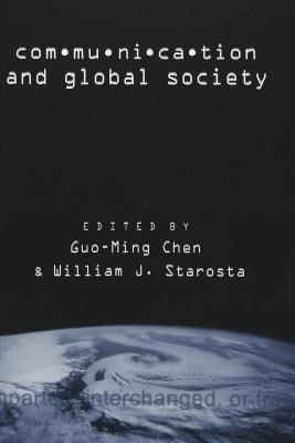 Communication and Global Society - Chen, Guo-Ming, Dr. (Editor), and Starosta, William J, Dr. (Editor)