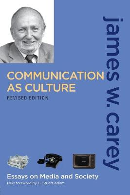 Communication as Culture, Revised Edition: Essays on Media and Society - Carey, James W