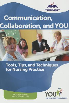 Communication, Collaboration, and You: Tools, Tips, and Techniques for Nursing Practice - Ana