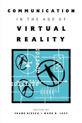 Communication in the Age of Virtual Reality - Biocca, Frank (Editor)