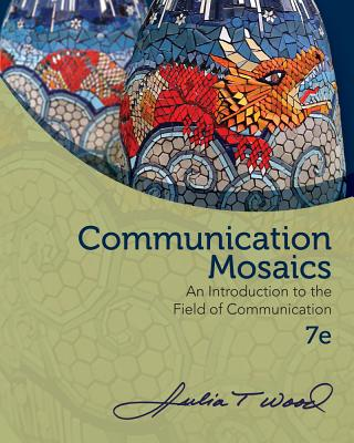 Communication Mosaics: An Introduction to the Field of Communication - Wood, Julia T, Professor