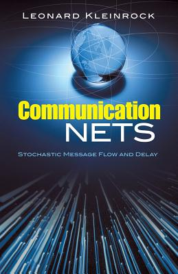 Communication Nets: Stochastic Message Flow and Delay - Kleinrock, Leonard