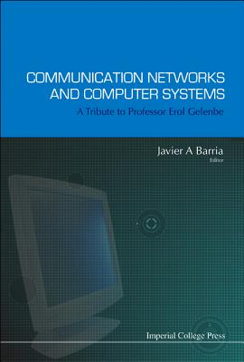 Communication Networks and Computer Systems: A Tribute to Professor Erol Gelenbe - Barria, Javier A (Editor)