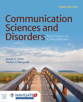Communication Sciences and Disorders: From Science to Clinical Practice - Gillam, Ronald B, PhD, and Marquardt, Thomas P, PhD