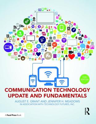 Communication Technology Update and Fundamentals: 15th Edition - Grant, August E (Editor), and Meadows, Jennifer H (Editor)