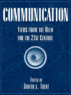 Communication: Views from the Helm for the 21st Century - Trent, Judith S