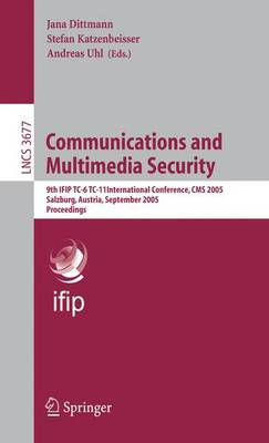 Communications and Multimedia Security: 9th Ifip Tc-6 Tc-11 International Conference, CMS 2005, Salzburg, Austria, September 19-21, 2005, Proceedings - Dittmann, Jana (Editor), and Katzenbeisser, Stefan (Editor), and Uhl, Andreas (Editor)