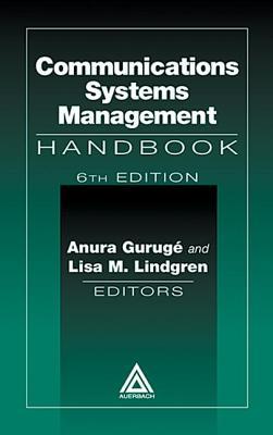 Communications Systems Management Handbook, Sixth Edition - Guruge, Anura (Editor), and Gaetta, Lisa (Editor)