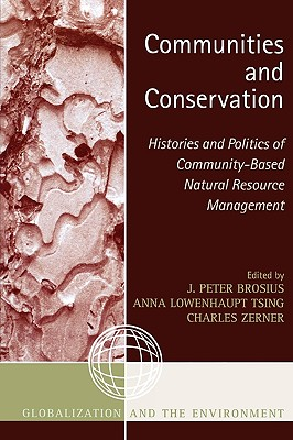 Communities and Conservation: Histories and Politics of Community-Based Natural Resource Management - Brosius, Peter J (Editor), and Tsing, Anna Lowenhaupt (Editor), and Zerner, Charles (Editor)