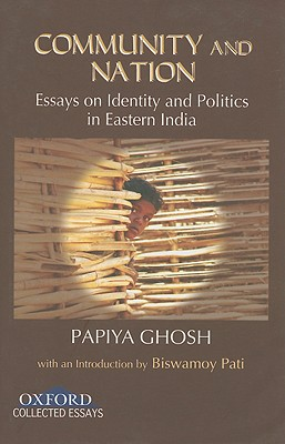 Community and Nation: Essays on Identity and Poltics in Eastern India - Ghosh, Papiya
