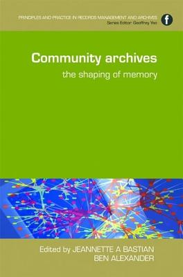Community Archives: The Shaping of Memory - Bastian, Jeannette A. (Editor), and Alexander, Ben (Editor)