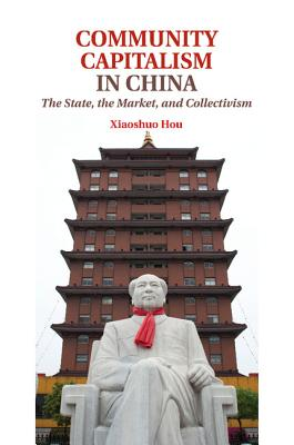 Community Capitalism in China: The State, the Market, and Collectivism - Hou, Xiaoshuo