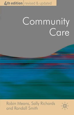 Community Care: Policy and Practice - Means, Robin, and Richards, Sally, and Smith, Randall, Dr.