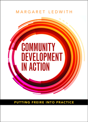 Community development in action: Putting Freire into practice - Ledwith, Margaret