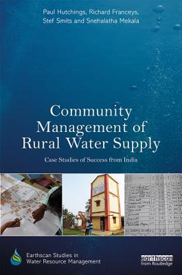 Community Management of Rural Water Supply: Case Studies of Success from India - Hutchings, Paul, and Franceys, Richard, and Smits, Stef