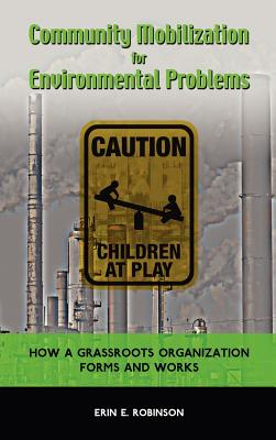 Community Mobilization for Environmental Problems: How a Grassroots Organization Forms and Works - Robinson, Erin E