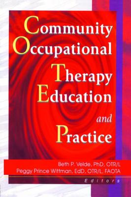 Community Occupational Therapy Education and Practice - Velde, Beth, PhD, Otr/L, and Wittman, Margaret Prince