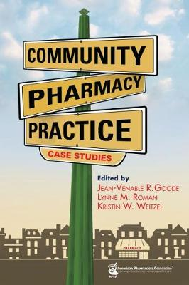 Community Pharmacy Practice Case Studies - Goode, Jean-Venable R, and Roman, Lynne M, and Weitzel, Kristin W