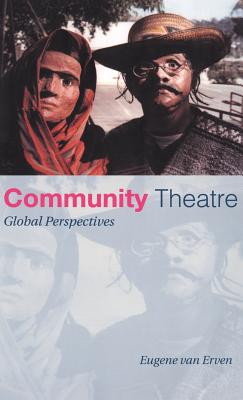 Community Theatre: Global Perspectives - Van Erven, Eugene