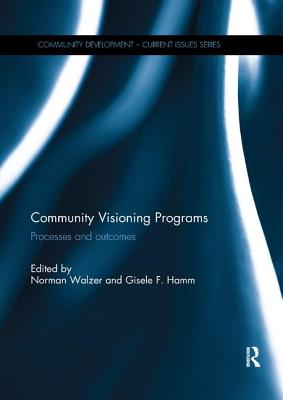 Community Visioning Programs: Processes and Outcomes - Walzer, Norman (Editor), and Hamm, Gisele F. (Editor)