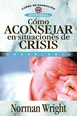 Como Aconsejar En Situaciones de Crisis - Wright, Norman