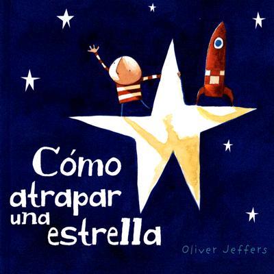 Como Atrapar Una Estrella - Jeffers, Oliver (Illustrator), and Lujan, Jorge (Translated by)
