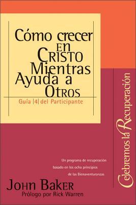 Como Crecer en Cristo Mientras Ayudas A Otros - Baker, John, and Warren, Rick, D.Min. (Prologue by)